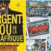 L'ARGENT FOU DE LA FRANCAFRIQUE : une enquête sur les biens mal acquis en BD - Commun COMMUNE [le blog d'El Diablo]