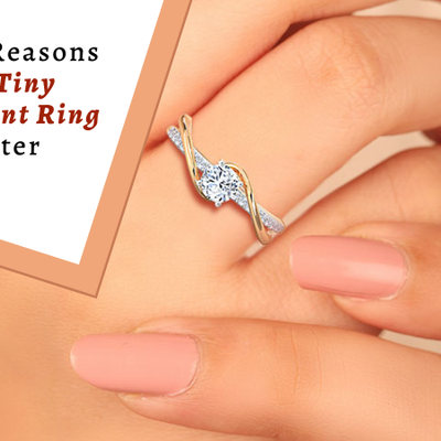 7 Reasons Why a Tiny Engagement Ring Is Better