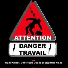 Attention Danger Travail - Pierre Carles, Christophe Coello et Stéphane Goxe
