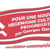 POUR UNE NOUVELLE HEGEMONIE CULTURELLE PROGRESSISTE - par Georges Gastaud - INITIATIVE COMMUNISTE
