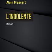 L'INDOLENTE, Alain Brassart - livre, ebook, epub