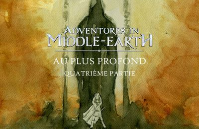 CR Adventures in Middle-Earth : Au plus profond (4/5)