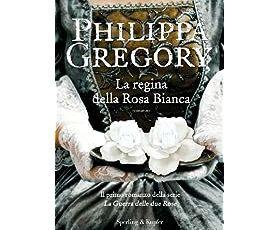 """"""" La regina della rosa bianca"""" di Philippa Gregory"""