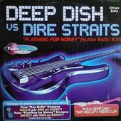 Deep Dish Vs Dire Straits - Flashing For Money [Sultan Radio Edit] (audio)