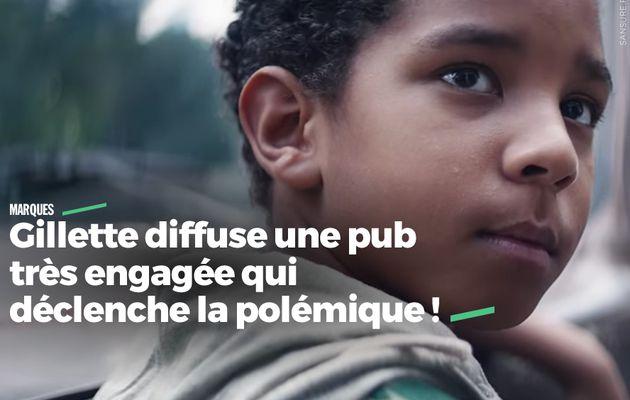 Gillette diffuse une pub très engagée qui déclenche la polémique ! #TheBestMenCanBe