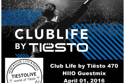 Club Life by Tiësto 470 - HIIO Guestmix - April 01, 2016