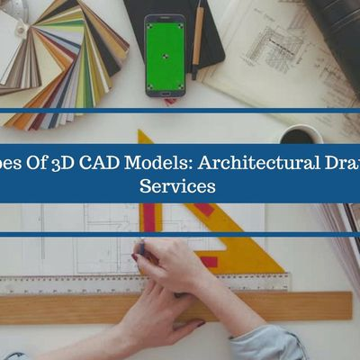 3 Types Of 3D CAD Models: Architectural Drawing Services