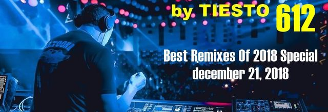 Club Life by Tiësto 612 - Best Remixes Of 2018 Special - december 21, 2018