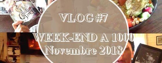 VLOG #7 | Week end à 1000 ! Novembre 2018