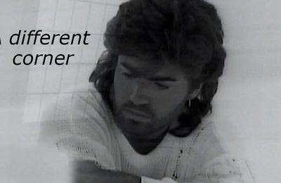 GEORGE MICHAEL - A DIFFERENT CORNER A TOUJOURS EU UNE PLACE SPECIALE POUR GEORGE !!