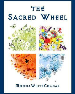 Read The Sacred Wheel by Momma White Cougar Book Online or Download PDF