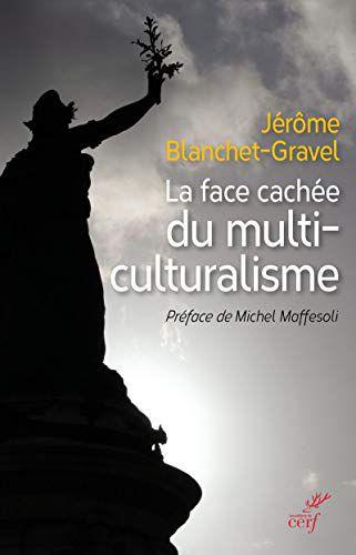 La face cachée du multiculturalisme de Jérôme Blanchet-Gravel, Éditions du Cerf .