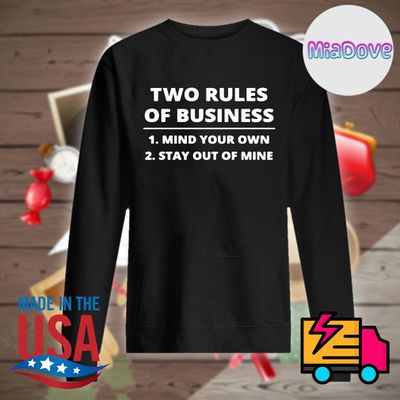 Two rules of Business mind your own stay out of mine shir