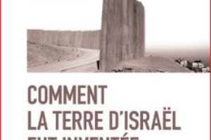 SHLOMO SAND - COMMENT LA TERRE D'ISRAËL FUT INVENTEE  - DE LA TERRE SAINTE A LA MERE PATRIE