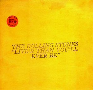 """The Rolling Stones """" Live'r Than You'll Ever Be """""""