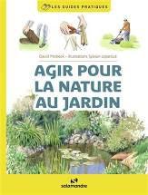 Agir pour la nature au jardin, David Malbeck, Sylvain Leparoux, Salamandre, 2021