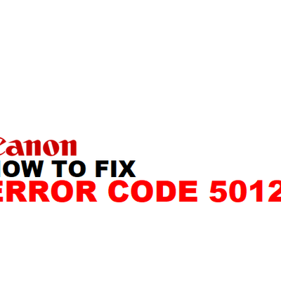 How to Fix Canon Printer Error 5012?