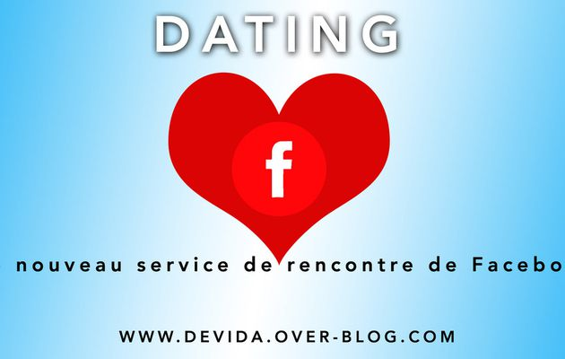 Dating : le nouveau service de rencontre de Facebook