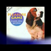 Pleasure Game - Le Petit Chien Qui Fume / 1993