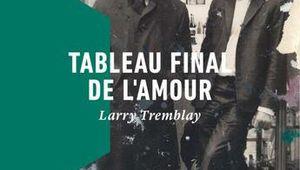 Tableau final de l'amour                          Larry Tremblay                   La Peuplade Roman