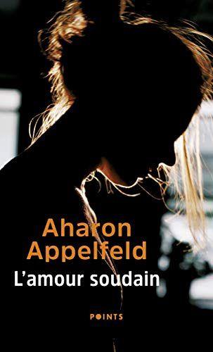 Roman, littérature israélite, L'amour soudain, Aharon Appelfeld, avis, chronique
