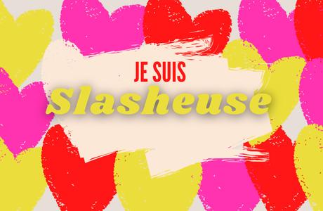Je suis une #slasheuse !