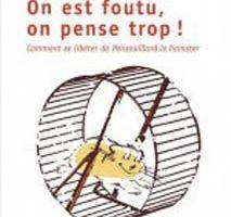 On est foutu, on pense trop ! : Comment se libérer de Pensouillard le hamster de Serge Marquis