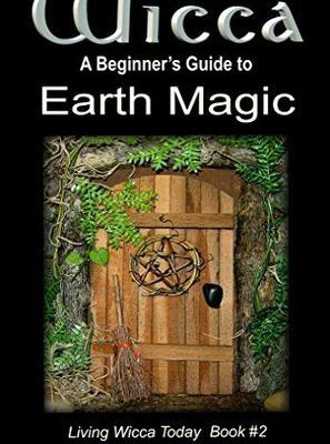 Read Wicca: A Beginner's Guide to Earth Magic (Living Wicca Today Book 2) by Kardia Zoe Book Online or Download PDF