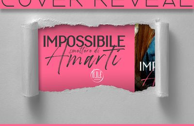 Cover Reveal Impossibile smettere di amarti