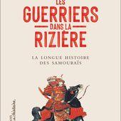 Les Guerriers dans la rizière de Pierre-François Souyri - Editions Flammarion