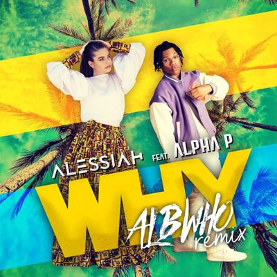 Alessiah feat. Alpha P - Why (Albwho Remix)