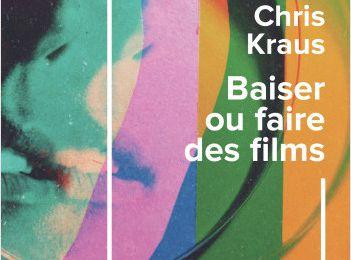 - Baiser ou faire des films - de Chris Kraus