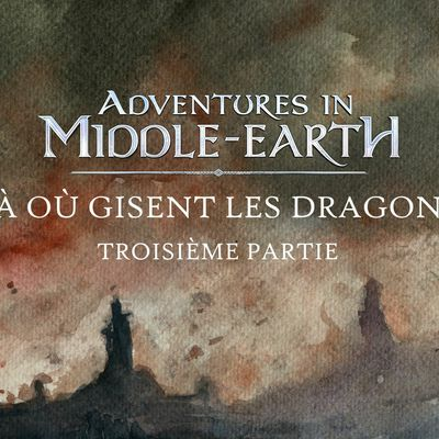 CR Adventures in Middle-Earth : Là où gisent les dragons (03)