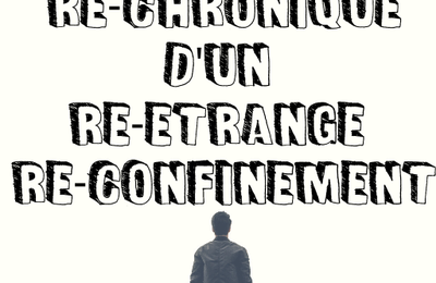 Re-chronique d'un re-étrange re-confinement : Jour J