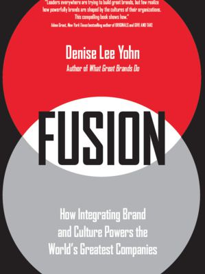(eBook) Download Fusion: How Integrating Brand and Culture Powers the World's Greatest Companies By Denise Lee Yohn Free PDF