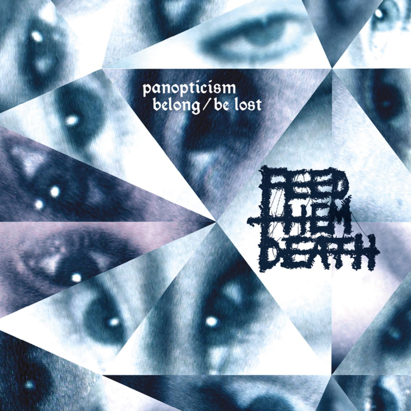 FEED THEM DEATH-'Panopticism: Belong/ Be Lost'