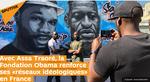 Avec Assa Traoré, la Fondation Obama renforce ses «réseaux idéologiques» en France