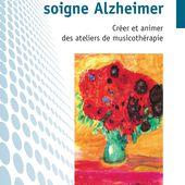 QUAND LA MUSIQUE SOIGNE ALZHEIMER - Créer et animer des ateliers de musicothérapie, Henryka Lesniewska - livre, ebook, epub