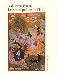 Le grand poème de l'Iran - Jean-Pierre Ferrini