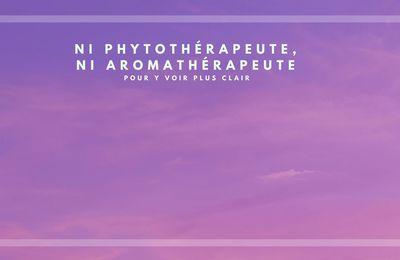 Ni phytothérapeute, ni aromathérapeute