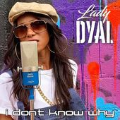 Lady DYAL - I Don't Know Why