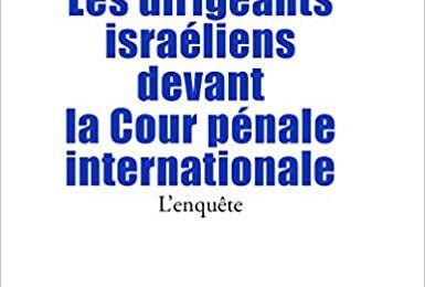 « Les dirigeants israéliens devant la Cour Pénale Internationale – l'enquête », par Christophe Oberlin