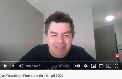 Live Youtube et Facebook du 18 avril 2021