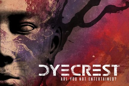 Dyecrest - Are you entertained?