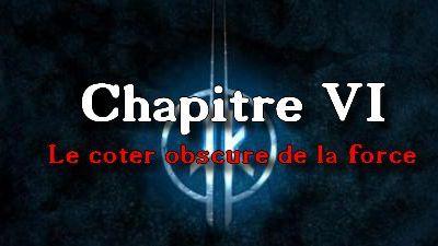 Chapitre VI: Le coter obscure de la force
