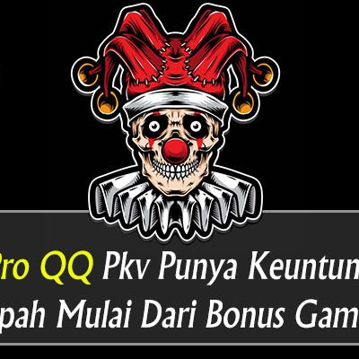 Id Pro qq Pkv Punya Keuntungan Melimpah Mulai Dari Bonus Games