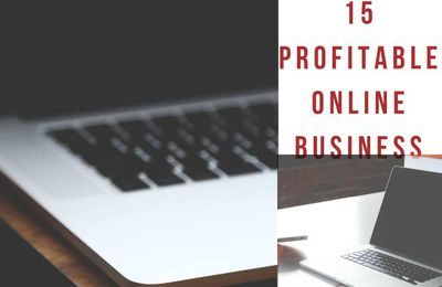 TOP 15 PROFITABLE BUSINESS YOU CAN DO ON THE INTERNET