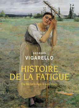 Georges Vigarello : Histoire de la Fatigue