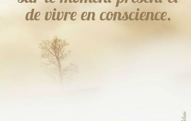 Je choisis de me focaliser sur le moment présent et de vivre en conscience