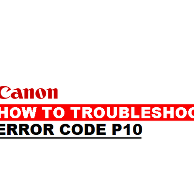 How to Fix Canon Printer Error Code P10?